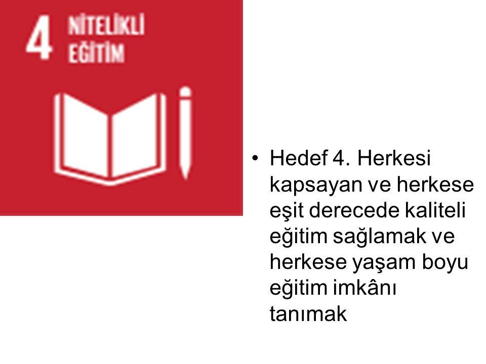 Hedef 4. Herkesi kapsayan ve herkese eşit derecede kaliteli eğitim sağlamak ve herkese yaşam boyu eğitim imkânı tanımak