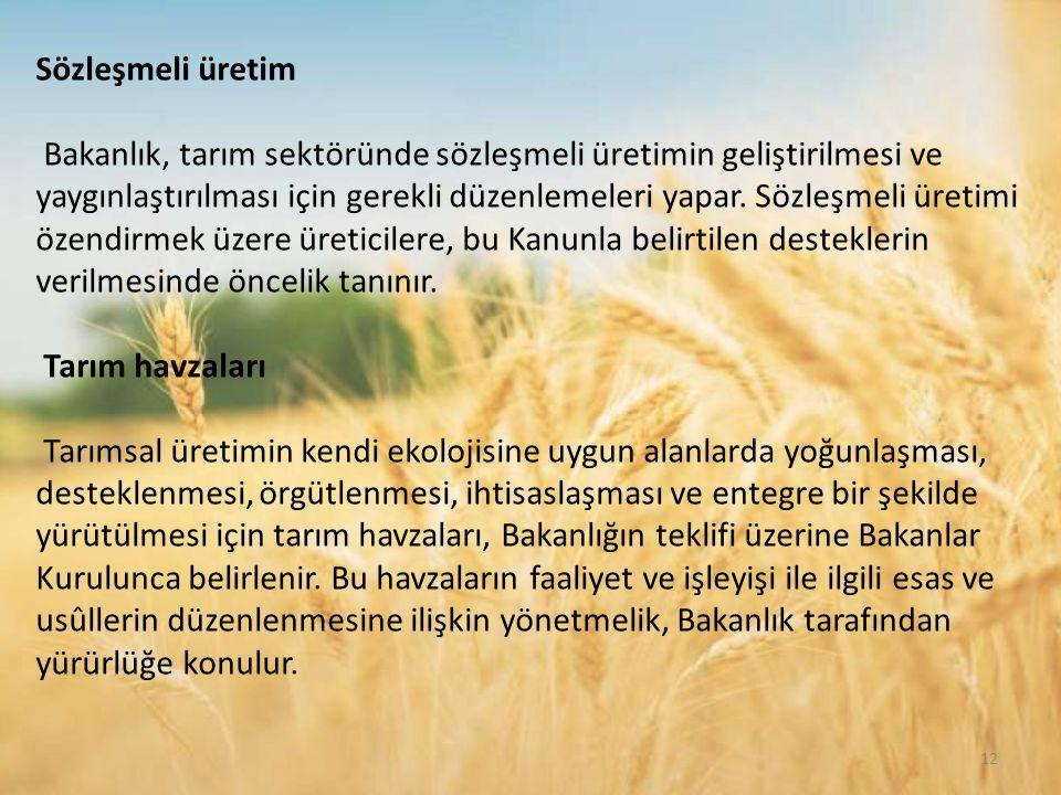 Sözleşmeli üretim Bakanlık, tarım sektöründe sözleşmeli üretimin geliştirilmesi ve yaygınlaştırılması için gerekli düzenlemeleri yapar.