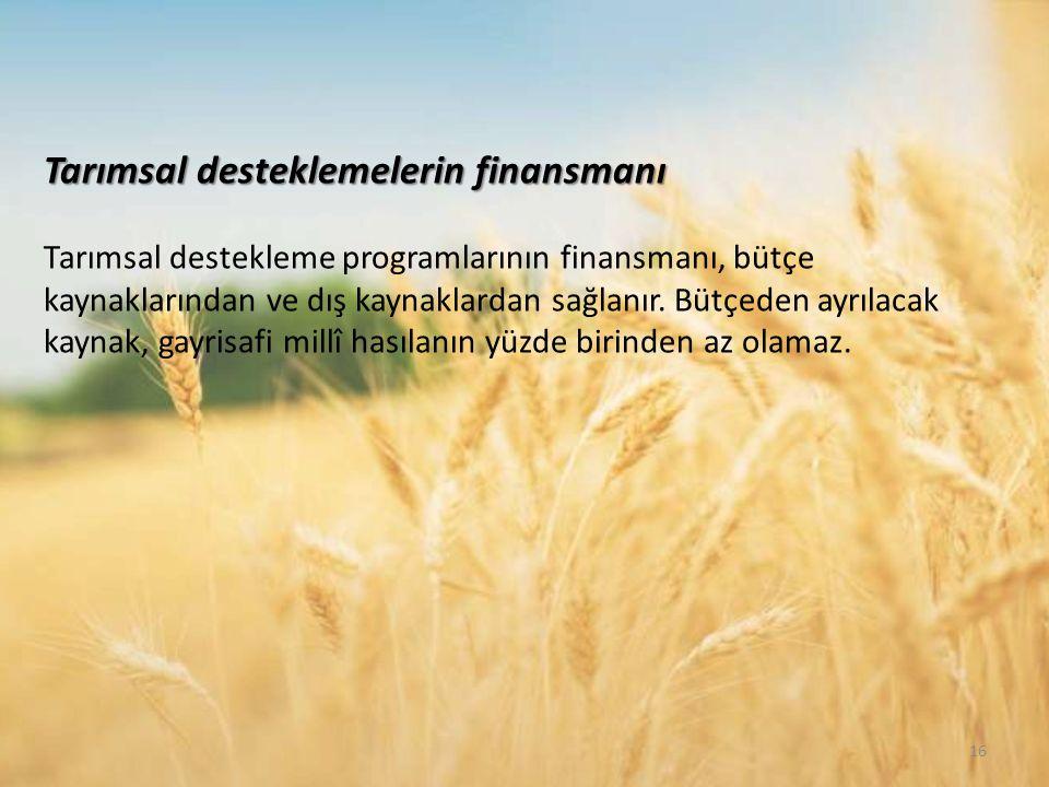 Tarımsal desteklemelerin finansmanı Tarımsal desteklemelerin finansmanı Tarımsal destekleme programlarının finansmanı, bütçe kaynaklarından ve dış kaynaklardan sağlanır.