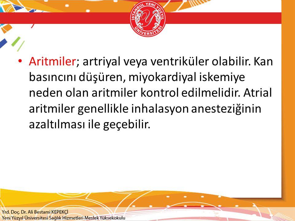 Aritmiler; artriyal veya ventriküler olabilir. Kan basıncını düşüren, miyokardiyal iskemiye neden olan aritmiler kontrol edilmelidir. Atrial aritmiler