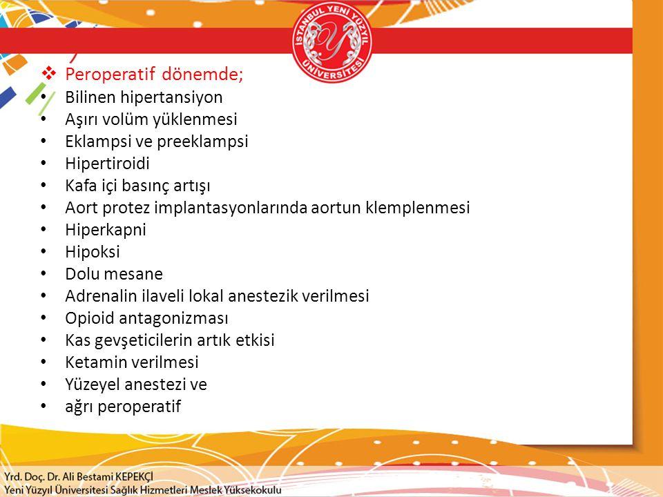  Peroperatif dönemde; Bilinen hipertansiyon Aşırı volüm yüklenmesi Eklampsi ve preeklampsi Hipertiroidi Kafa içi basınç artışı Aort protez implantasy