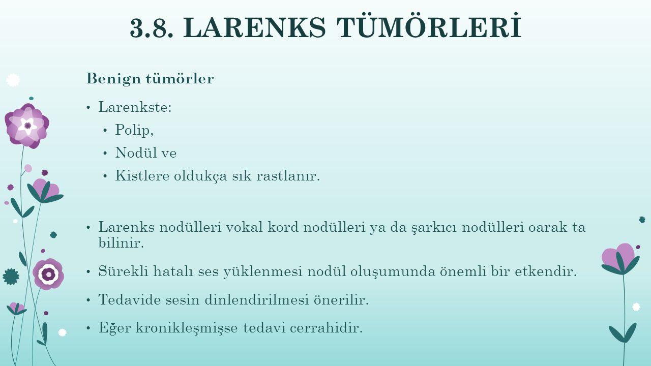 3.8. LARENKS TÜMÖRLERİ Benign tümörler Larenkste: Polip, Nodül ve Kistlere oldukça sık rastlanır. Larenks nodülleri vokal kord nodülleri ya da şarkıcı