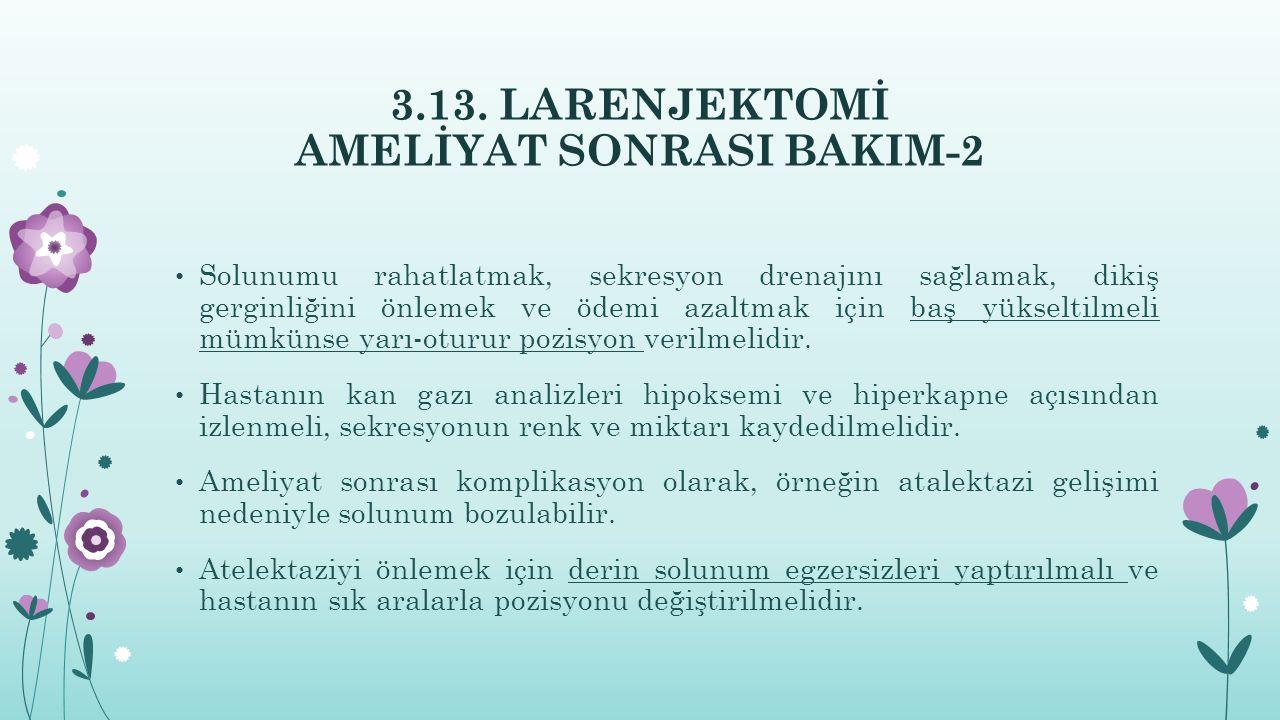 3.13. LARENJEKTOMİ AMELİYAT SONRASI BAKIM-2 Solunumu rahatlatmak, sekresyon drenajını sağlamak, dikiş gerginliğini önlemek ve ödemi azaltmak için baş