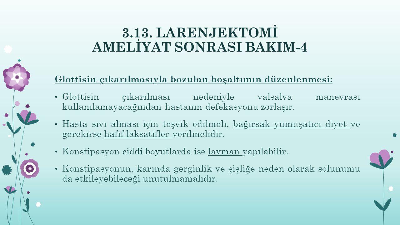 3.13. LARENJEKTOMİ AMELİYAT SONRASI BAKIM-4 Glottisin çıkarılmasıyla bozulan boşaltımın düzenlenmesi: Glottisin çıkarılması nedeniyle valsalva manevra