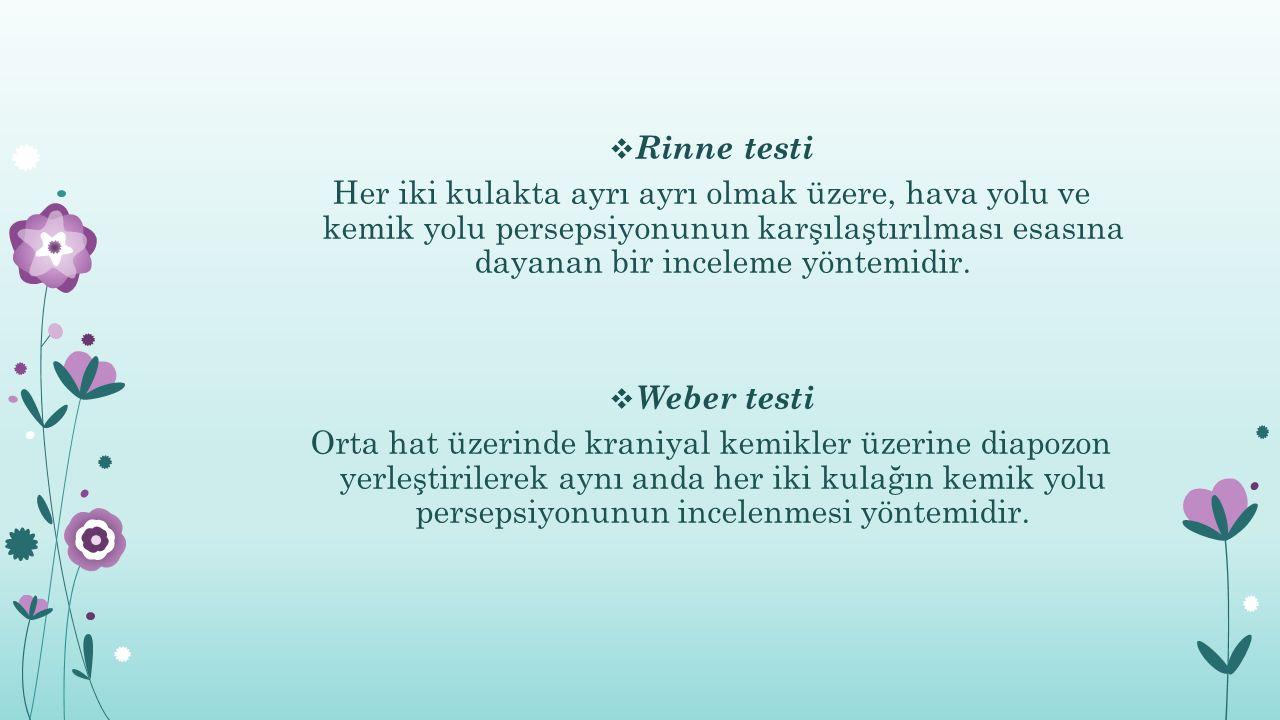  Rinne testi Her iki kulakta ayrı ayrı olmak üzere, hava yolu ve kemik yolu persepsiyonunun karşılaştırılması esasına dayanan bir inceleme yöntemidir.