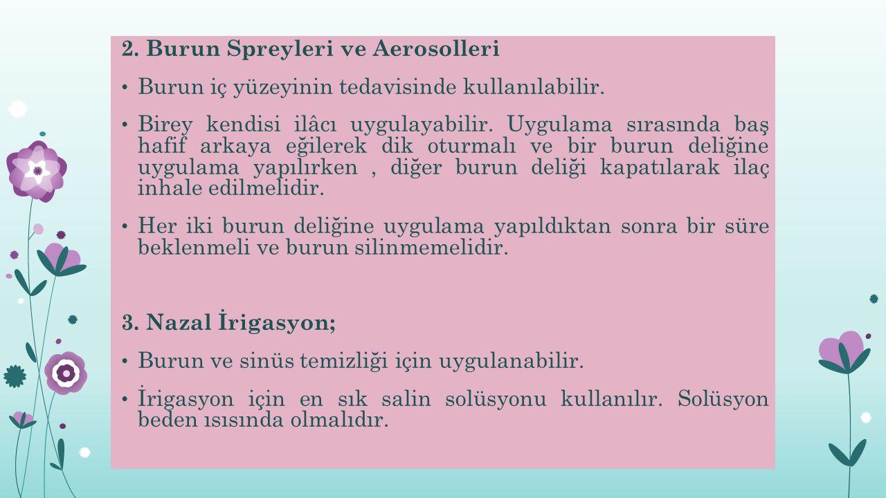 2.Burun Spreyleri ve Aerosolleri Burun iç yüzeyinin tedavisinde kullanılabilir.
