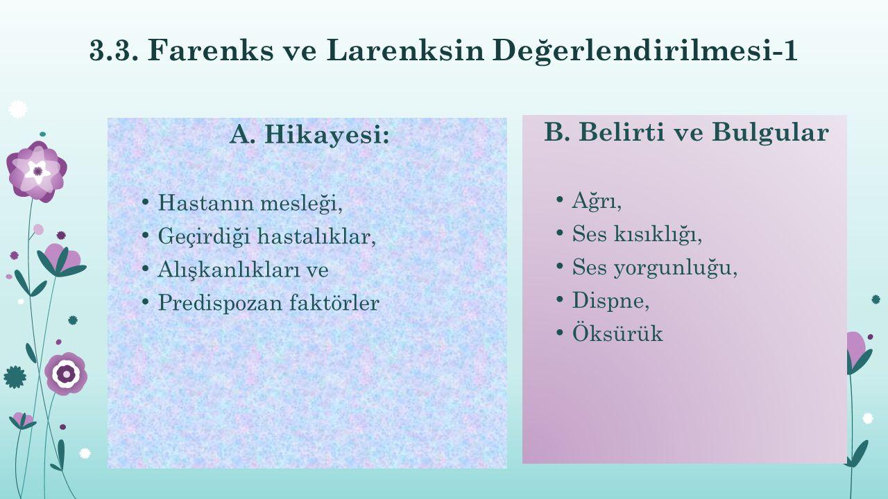 3.3. Farenks ve Larenksin Değerlendirilmesi-1 A. Hikayesi: Hastanın mesleği, Geçirdiği hastalıklar, Alışkanlıkları ve Predispozan faktörler B. Belirti