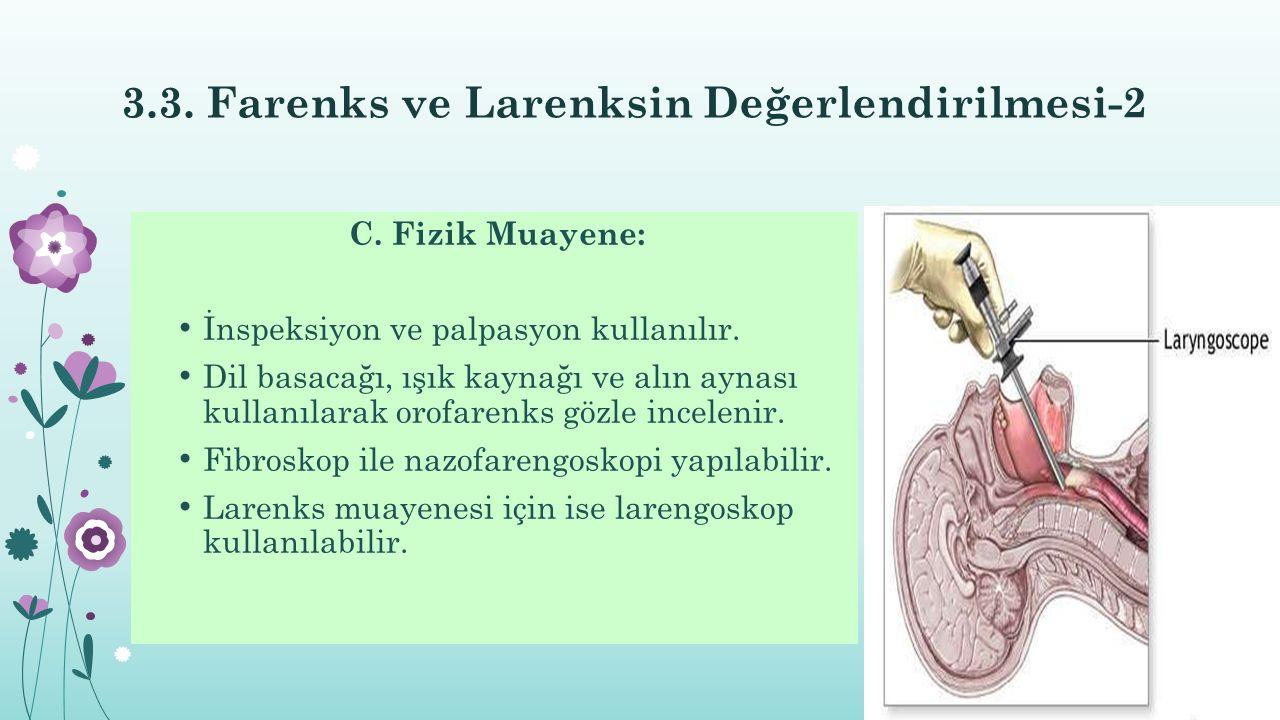 3.3. Farenks ve Larenksin Değerlendirilmesi-2 C. Fizik Muayene: İnspeksiyon ve palpasyon kullanılır. Dil basacağı, ışık kaynağı ve alın aynası kullanı