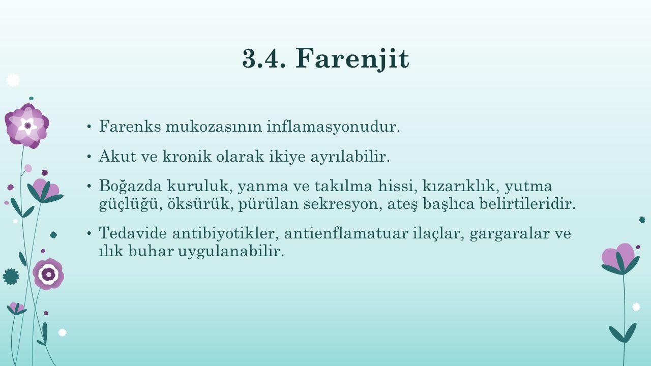 3.4. Farenjit Farenks mukozasının inflamasyonudur. Akut ve kronik olarak ikiye ayrılabilir. Boğazda kuruluk, yanma ve takılma hissi, kızarıklık, yutma