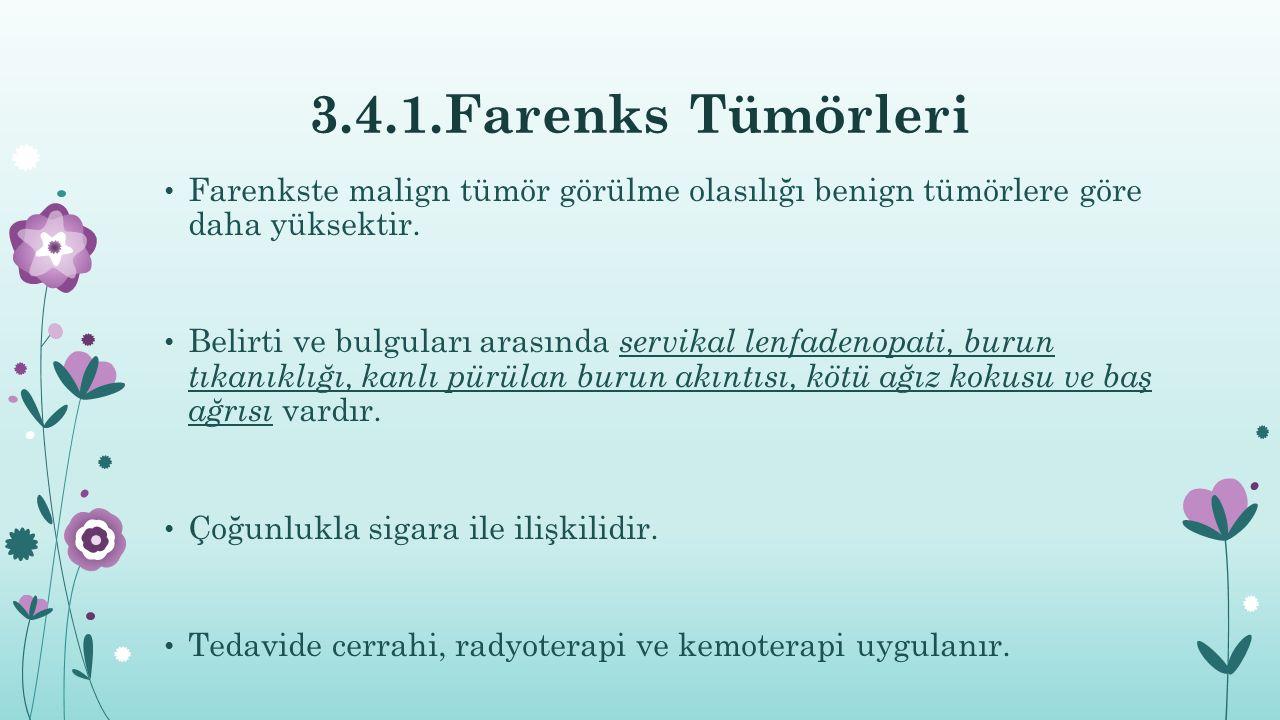 3.4.1.Farenks Tümörleri Farenkste malign tümör görülme olasılığı benign tümörlere göre daha yüksektir. Belirti ve bulguları arasında servikal lenfaden