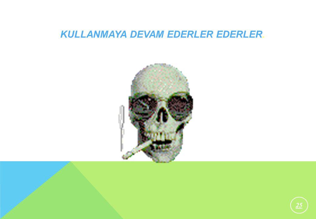 25 KULLANMAYA DEVAM EDERLER EDERLER.