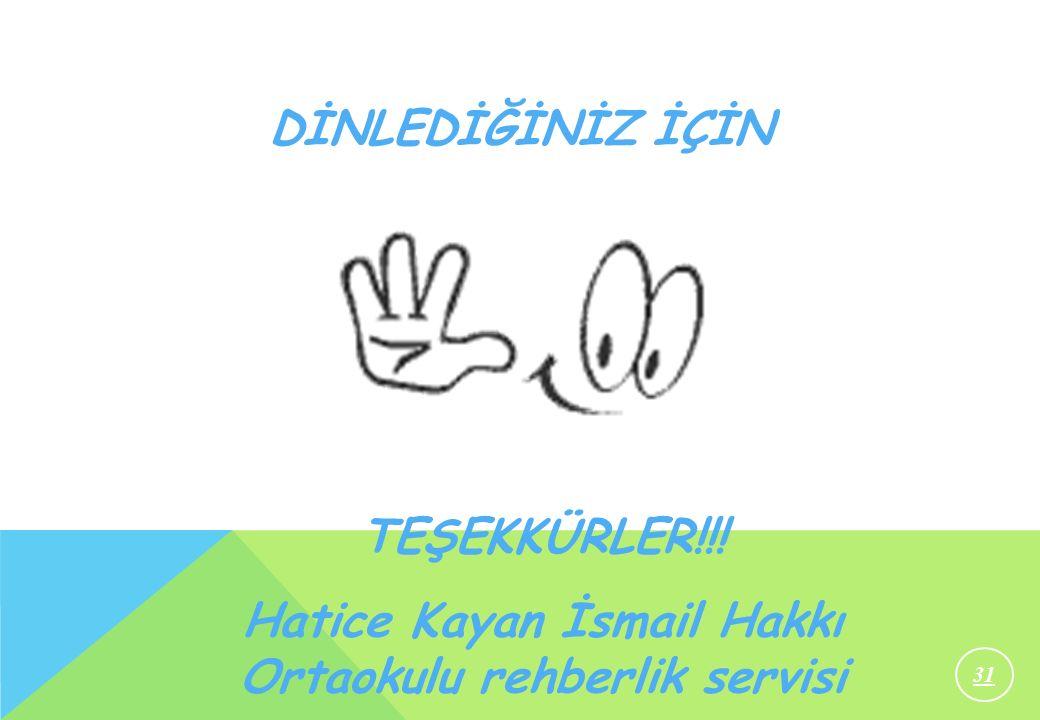 31 DİNLEDİĞİNİZ İÇİN TEŞEKKÜRLER!!! Hatice Kayan İsmail Hakkı Ortaokulu rehberlik servisi