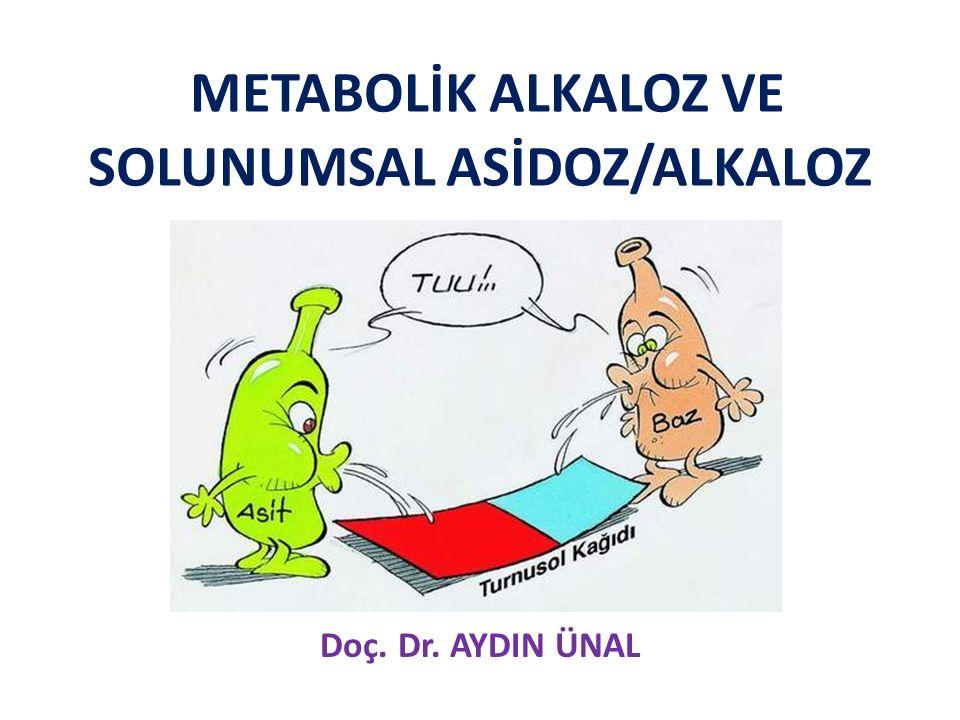 METABOLİK ALKALOZ VE SOLUNUMSAL ASİDOZ/ALKALOZ Doç. Dr. AYDIN ÜNAL