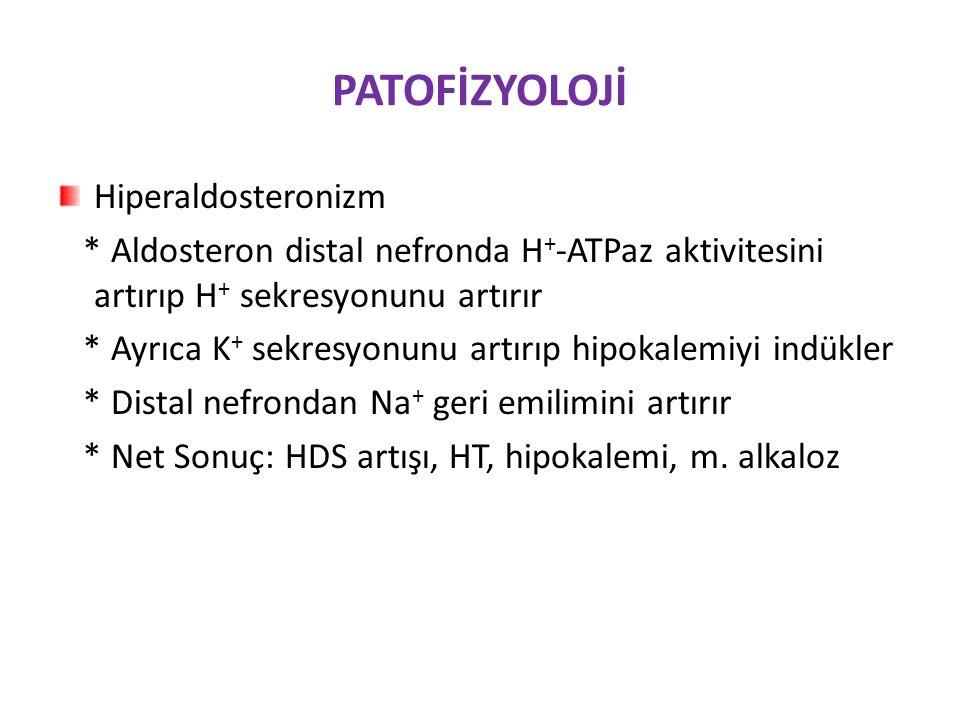 PATOFİZYOLOJİ Hiperaldosteronizm * Aldosteron distal nefronda H + -ATPaz aktivitesini artırıp H + sekresyonunu artırır * Ayrıca K + sekresyonunu artırıp hipokalemiyi indükler * Distal nefrondan Na + geri emilimini artırır * Net Sonuç: HDS artışı, HT, hipokalemi, m.