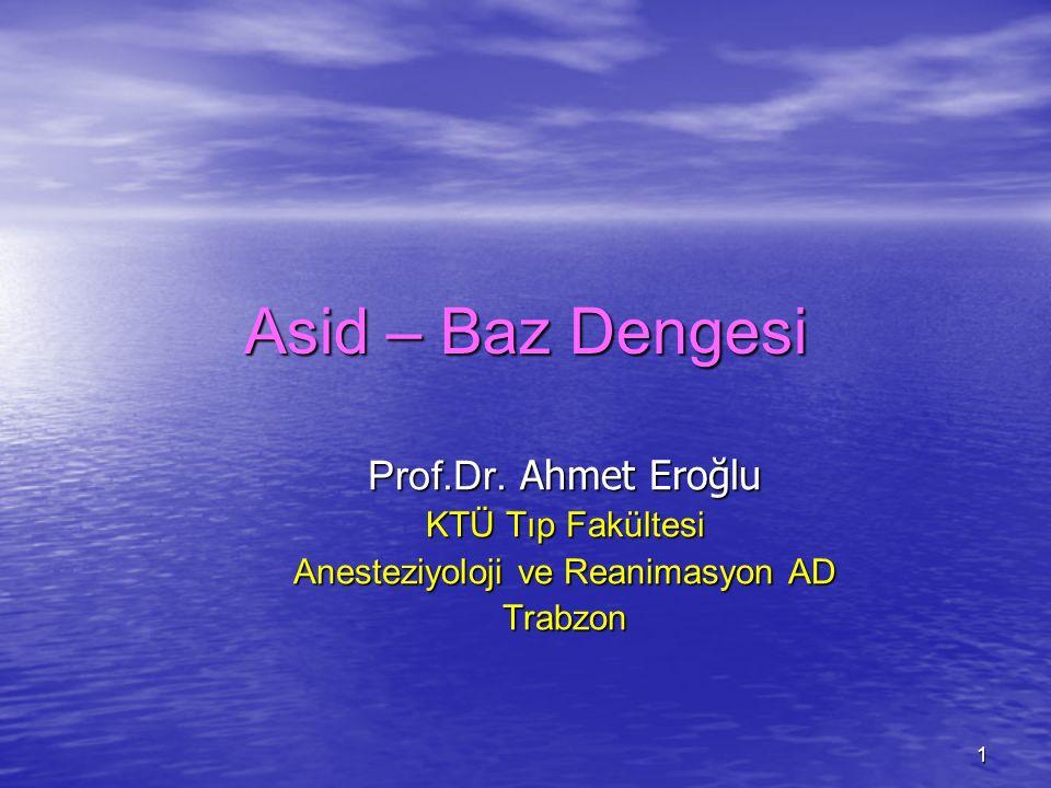 1 Asid – Baz Dengesi Prof.Dr. Ahmet Eroğlu KTÜ Tıp Fakültesi Anesteziyoloji ve Reanimasyon AD Trabzon