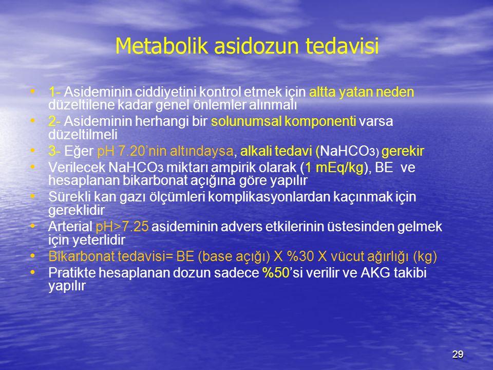 29 Metabolik asidozun tedavisi 1- Asideminin ciddiyetini kontrol etmek için altta yatan neden düzeltilene kadar genel önlemler alınmalı 2- Asideminin