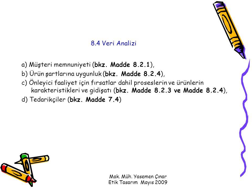 Mak. Müh. Yasemen Çınar Etik Tasarım Mayıs 2009 8.4 Veri Analizi a) Müşteri memnuniyeti (bkz.
