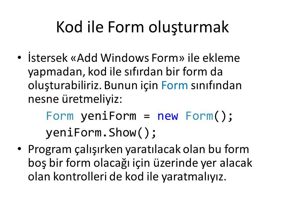 Kod ile Form oluşturmak İstersek «Add Windows Form» ile ekleme yapmadan, kod ile sıfırdan bir form da oluşturabiliriz.