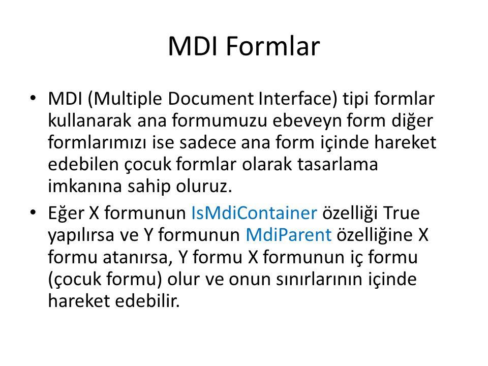 MDI Formlar MDI (Multiple Document Interface) tipi formlar kullanarak ana formumuzu ebeveyn form diğer formlarımızı ise sadece ana form içinde hareket edebilen çocuk formlar olarak tasarlama imkanına sahip oluruz.
