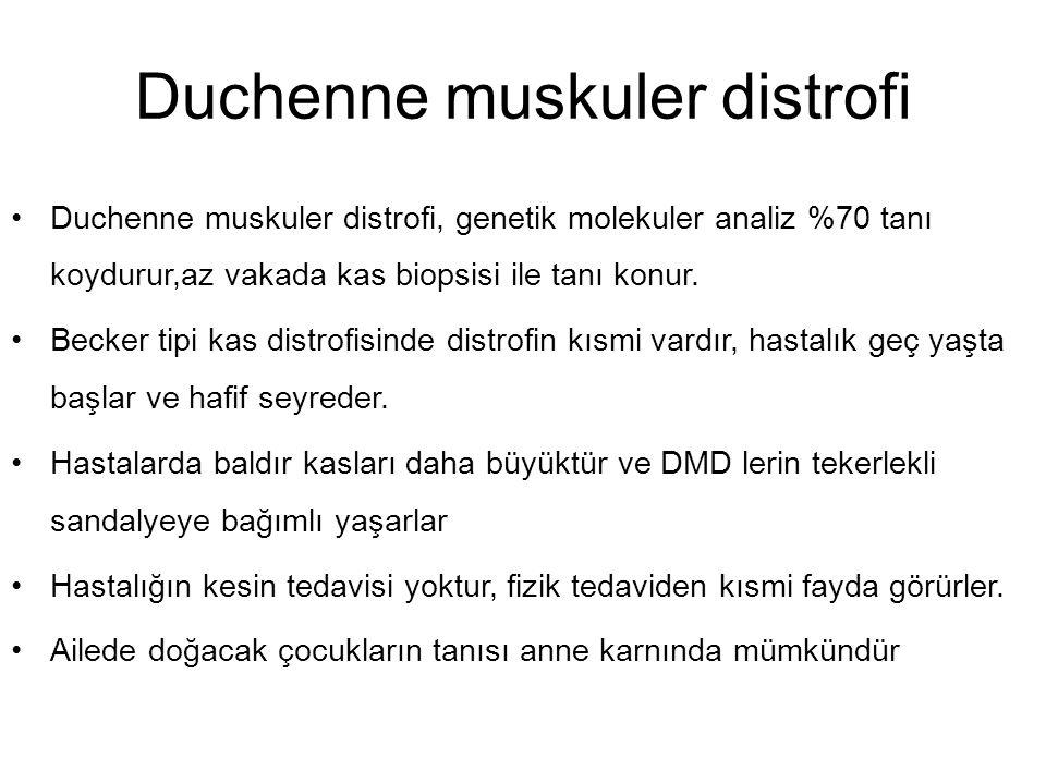 Duchenne muskuler distrofi Duchenne muskuler distrofi, genetik molekuler analiz %70 tanı koydurur,az vakada kas biopsisi ile tanı konur.