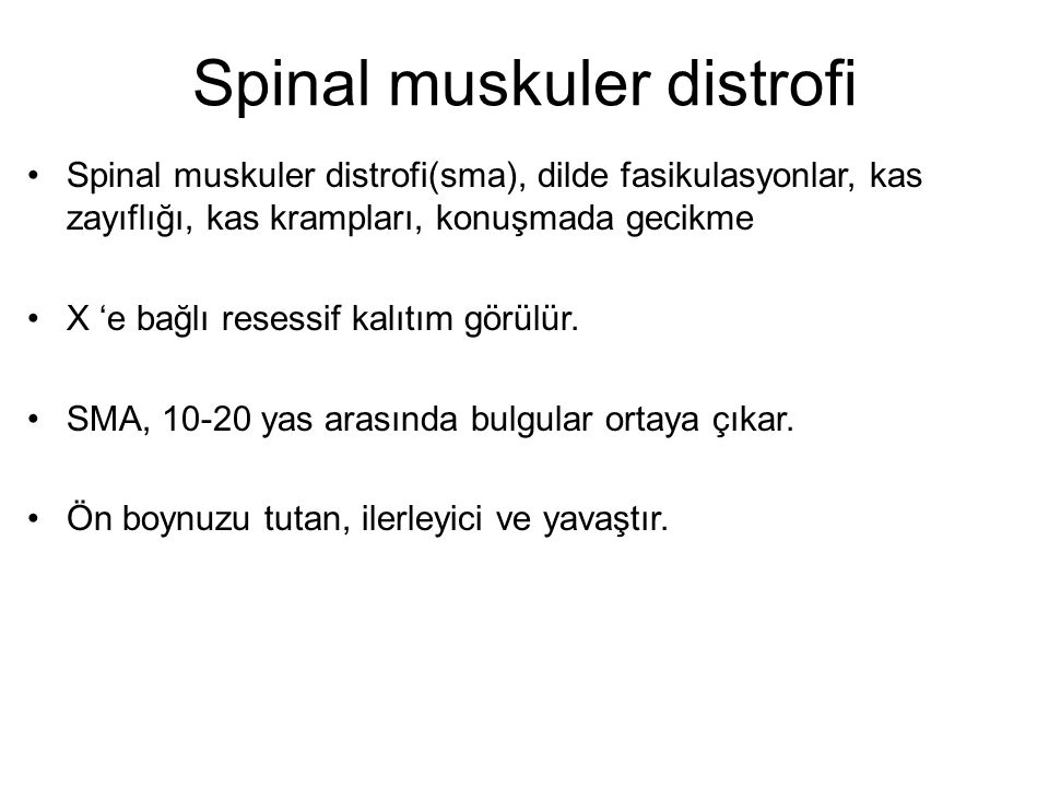Spinal muskuler distrofi Spinal muskuler distrofi(sma), dilde fasikulasyonlar, kas zayıflığı, kas krampları, konuşmada gecikme X 'e bağlı resessif kalıtım görülür.