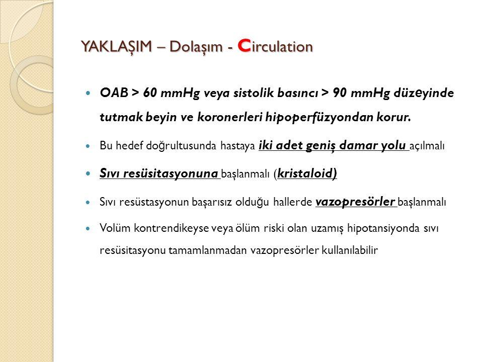 YAKLAŞIM – Dolaşım - C irculation OAB > 60 mmHg veya sistolik basıncı > 90 mmHg düz e yinde tutmak beyin ve koronerleri hipoperfüzyondan korur.