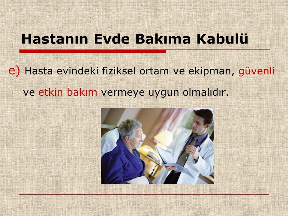 e) Hasta evindeki fiziksel ortam ve ekipman, güvenli ve etkin bakım vermeye uygun olmalıdır.