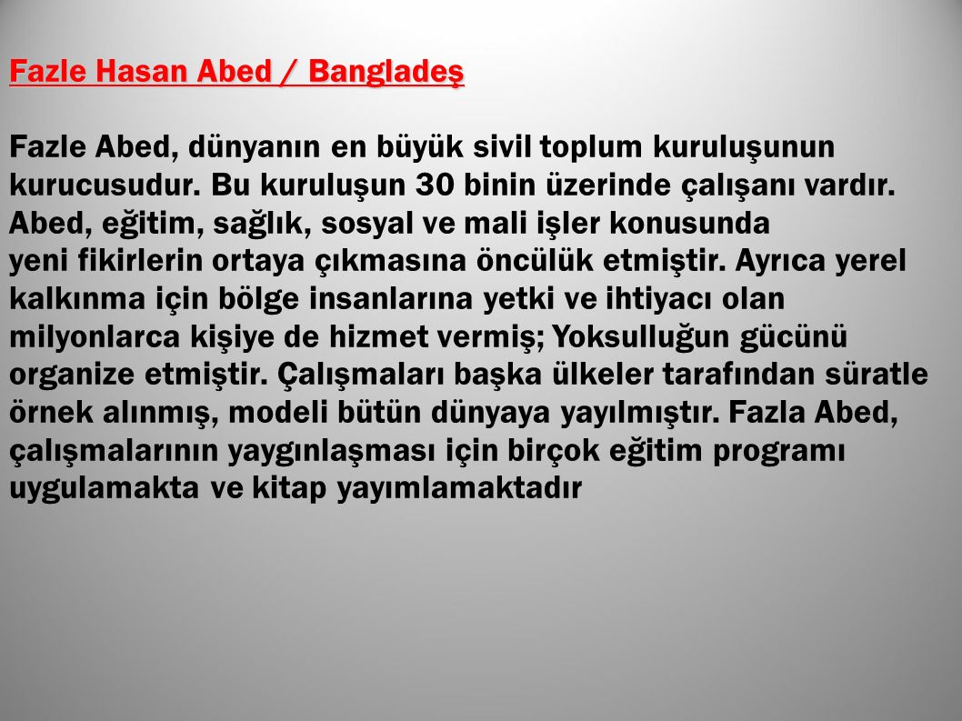 Fazle Hasan Abed / Bangladeş Fazle Abed, dünyanın en büyük sivil toplum kuruluşunun kurucusudur.