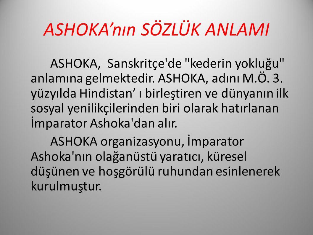 ASHOKA'nın SÖZLÜK ANLAMI ASHOKA, Sanskritçe de kederin yokluğu anlamına gelmektedir.