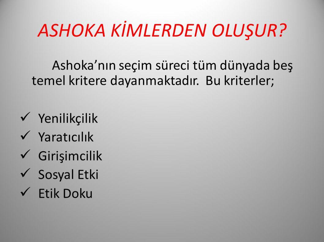ASHOKA KİMLERDEN OLUŞUR. Ashoka'nın seçim süreci tüm dünyada beş temel kritere dayanmaktadır.