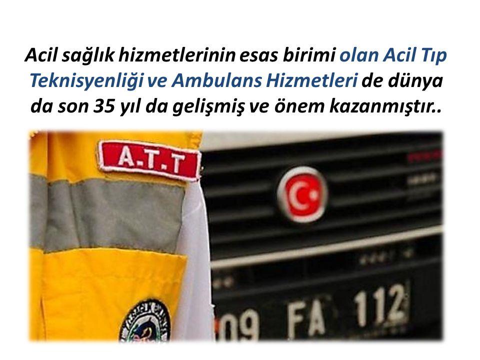 Acil sağlık hizmetlerinin esas birimi olan Acil Tıp Teknisyenliği ve Ambulans Hizmetleri de dünya da son 35 yıl da gelişmiş ve önem kazanmıştır..