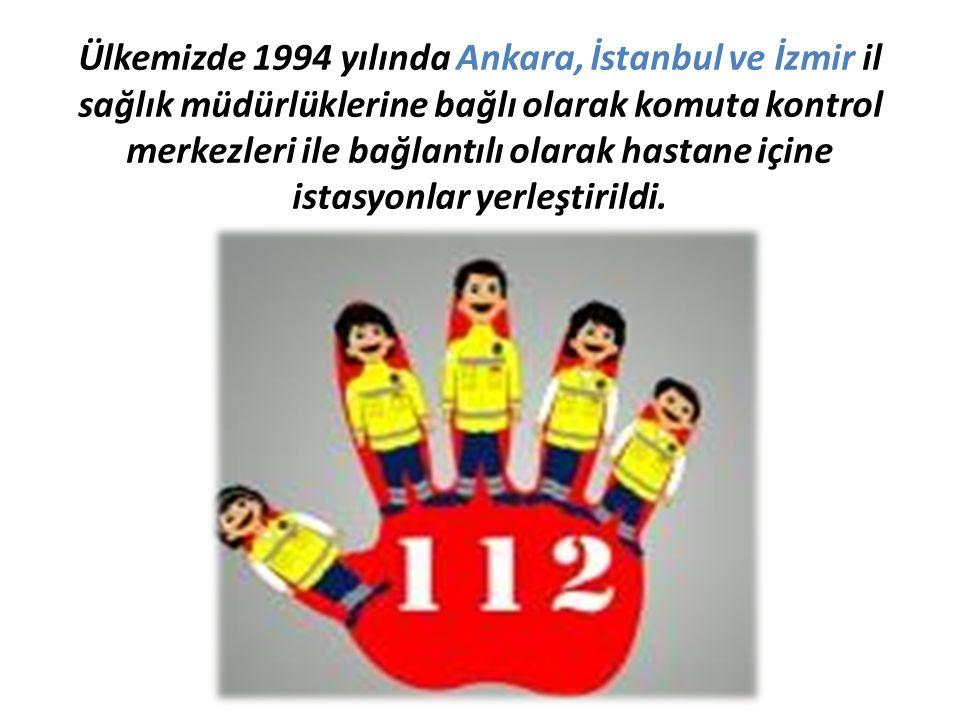 Ülkemizde 1994 yılında Ankara, İstanbul ve İzmir il sağlık müdürlüklerine bağlı olarak komuta kontrol merkezleri ile bağlantılı olarak hastane içine istasyonlar yerleştirildi.