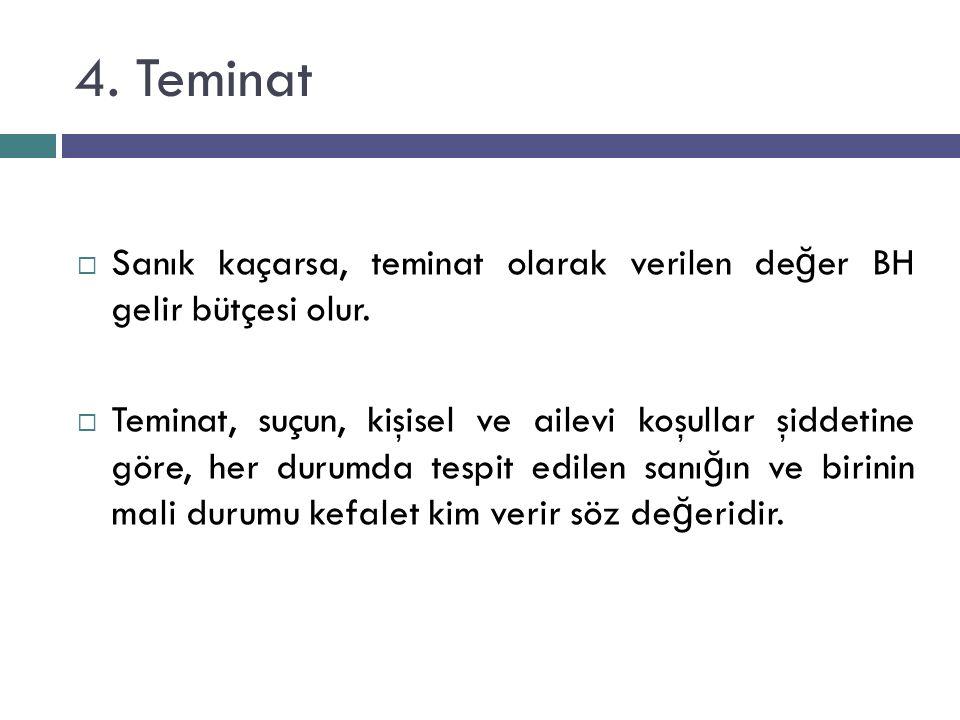 4. Teminat  Sanık kaçarsa, teminat olarak verilen de ğ er BH gelir bütçesi olur.