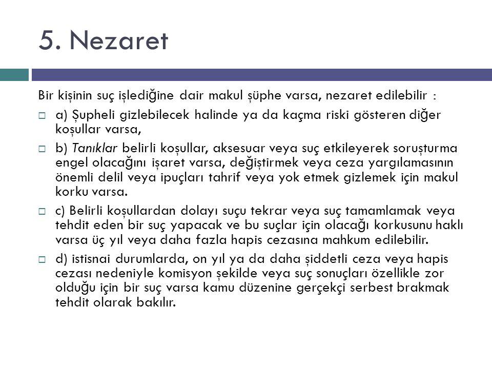 5. Nezaret Bir kişinin suç işledi ğ ine dair makul şüphe varsa, nezaret edilebilir :  a) Şupheli gizlebilecek halinde ya da kaçma riski gösteren di ğ