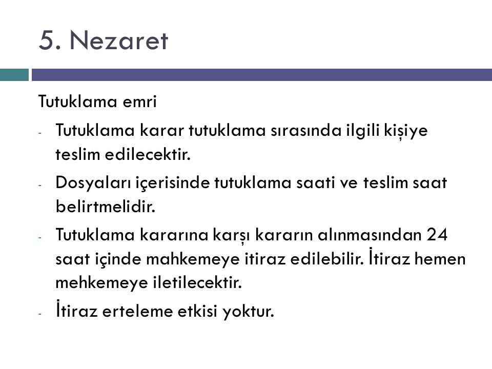 5. Nezaret Tutuklama emri - Tutuklama karar tutuklama sırasında ilgili kişiye teslim edilecektir.