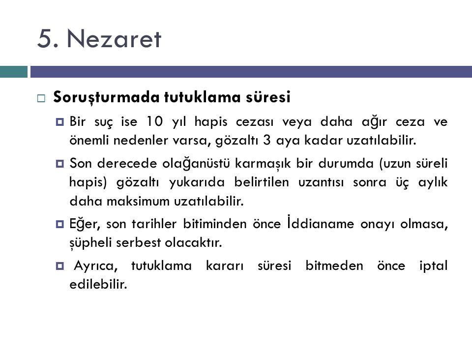 5. Nezaret  Soruşturmada tutuklama süresi  Bir suç ise 10 yıl hapis cezası veya daha a ğ ır ceza ve önemli nedenler varsa, gözaltı 3 aya kadar uzatı