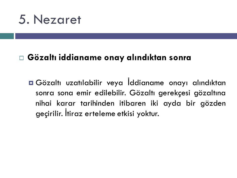 5. Nezaret  Gözaltı iddianame onay alındıktan sonra  Gözaltı uzatılabilir veya İ ddianame onayı alındıktan sonra sona emir edilebilir. Gözaltı gerek