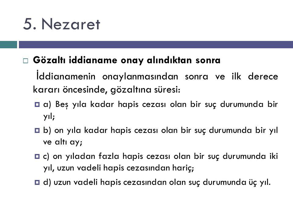 5. Nezaret  Gözaltı iddianame onay alındıktan sonra İ ddianamenin onaylanmasından sonra ve ilk derece kararı öncesinde, gözaltına süresi:  a) Beş yı