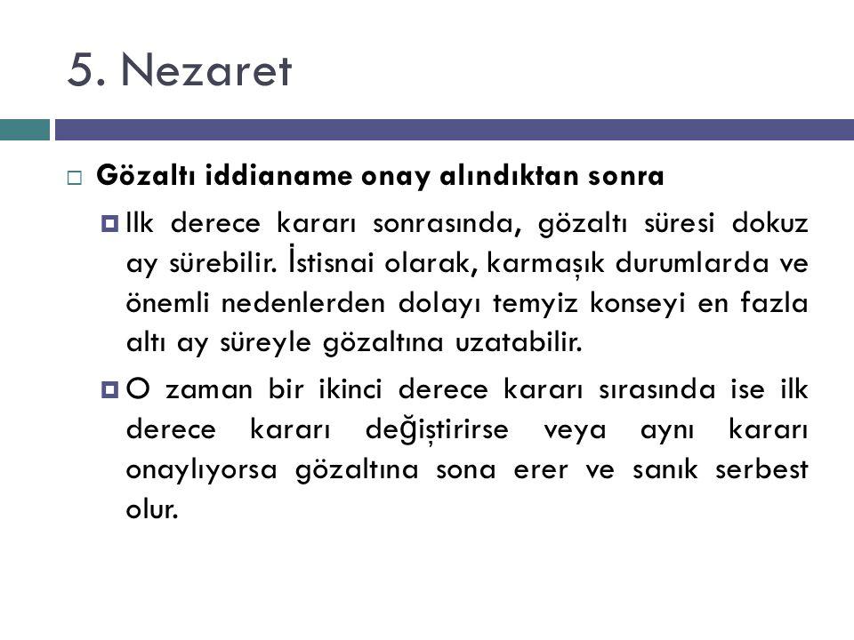 5. Nezaret  Gözaltı iddianame onay alındıktan sonra  Ilk derece kararı sonrasında, gözaltı süresi dokuz ay sürebilir. İ stisnai olarak, karmaşık dur