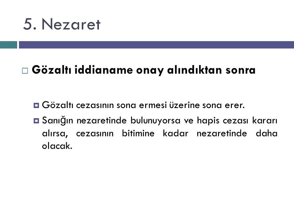5. Nezaret  Gözaltı iddianame onay alındıktan sonra  Gözaltı cezasının sona ermesi üzerine sona erer.  Sanı ğ ın nezaretinde bulunuyorsa ve hapis c