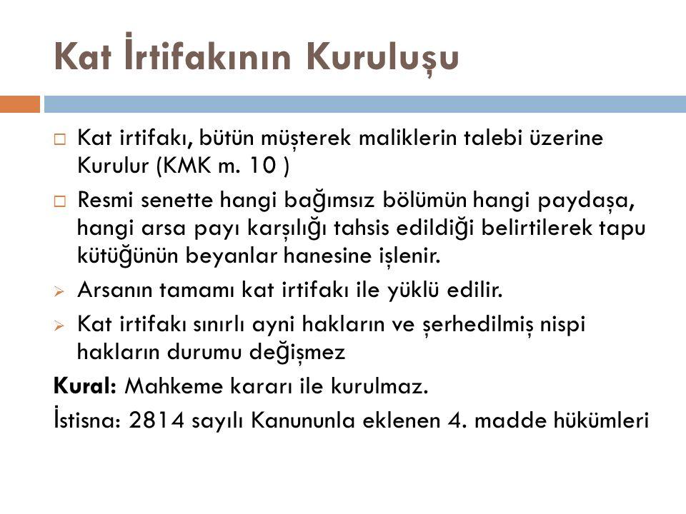 Kat İ rtifakının Kuruluşu  Kat irtifakı, bütün müşterek maliklerin talebi üzerine Kurulur (KMK m. 10 )  Resmi senette hangi ba ğ ımsız bölümün hangi
