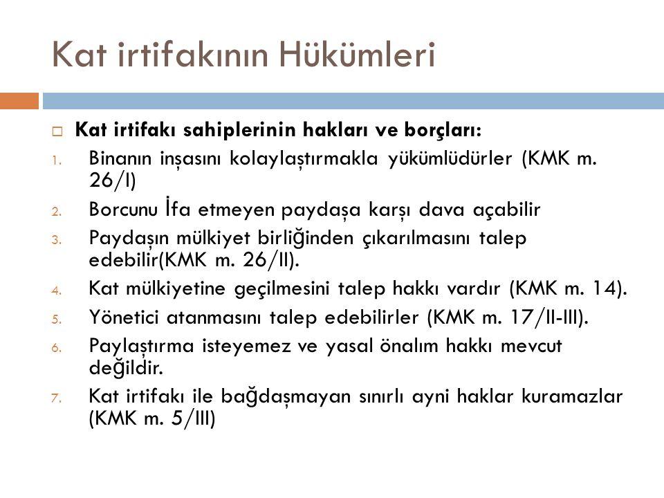 Kat irtifakının Hükümleri  Kat irtifakı sahiplerinin hakları ve borçları: 1. Binanın inşasını kolaylaştırmakla yükümlüdürler (KMK m. 26/I) 2. Borcunu