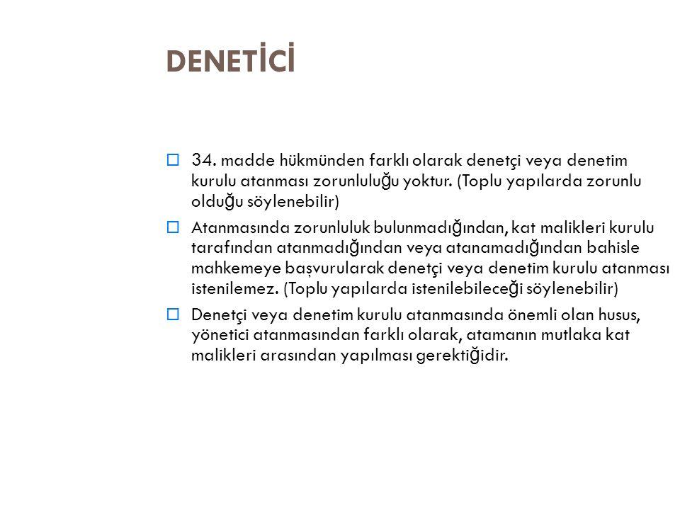 DENET İ C İ  34. madde hükmünden farklı olarak denetçi veya denetim kurulu atanması zorunlulu ğ u yoktur. (Toplu yapılarda zorunlu oldu ğ u söylenebi