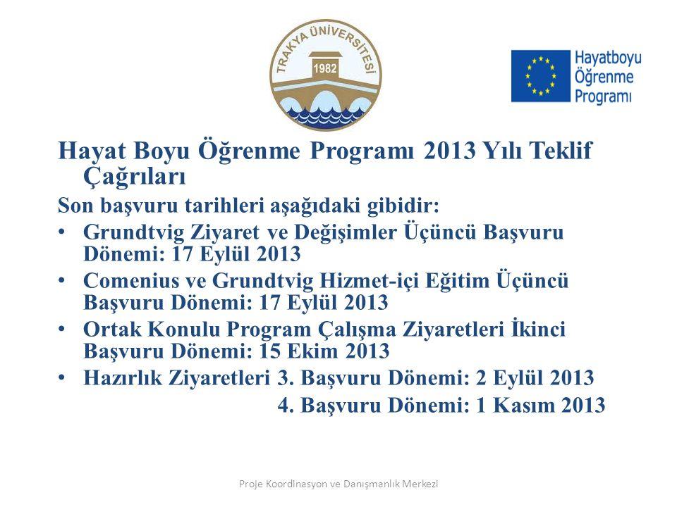 Hayat Boyu Öğrenme Programı 2013 Yılı Teklif Çağrıları Son başvuru tarihleri aşağıdaki gibidir: Grundtvig Ziyaret ve Değişimler Üçüncü Başvuru Dönemi: 17 Eylül 2013 Comenius ve Grundtvig Hizmet-içi Eğitim Üçüncü Başvuru Dönemi: 17 Eylül 2013 Ortak Konulu Program Çalışma Ziyaretleri İkinci Başvuru Dönemi: 15 Ekim 2013 Hazırlık Ziyaretleri 3.