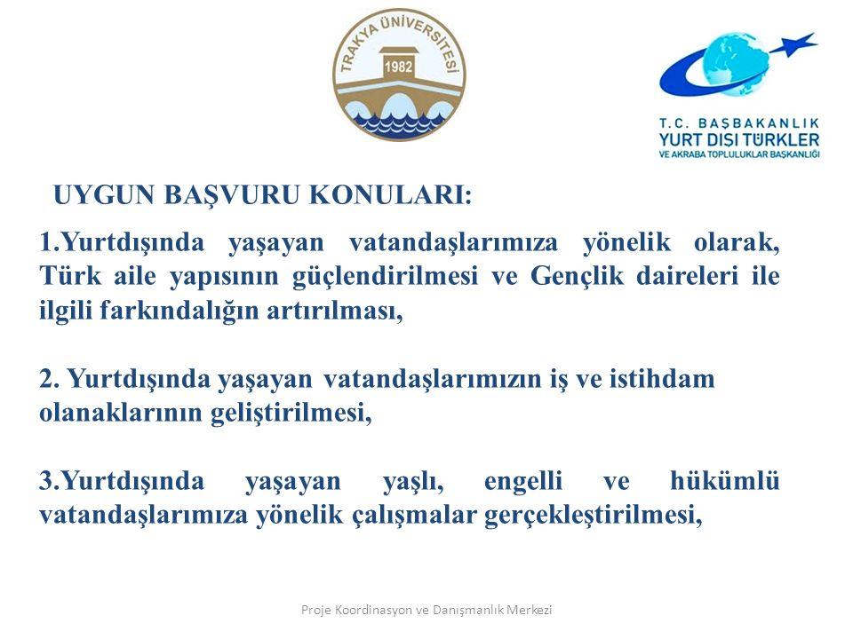 Proje Koordinasyon ve Danışmanlık Merkezi UYGUN BAŞVURU KONULARI: 1.Yurtdışında yaşayan vatandaşlarımıza yönelik olarak, Türk aile yapısının güçlendirilmesi ve Gençlik daireleri ile ilgili farkındalığın artırılması, 2.