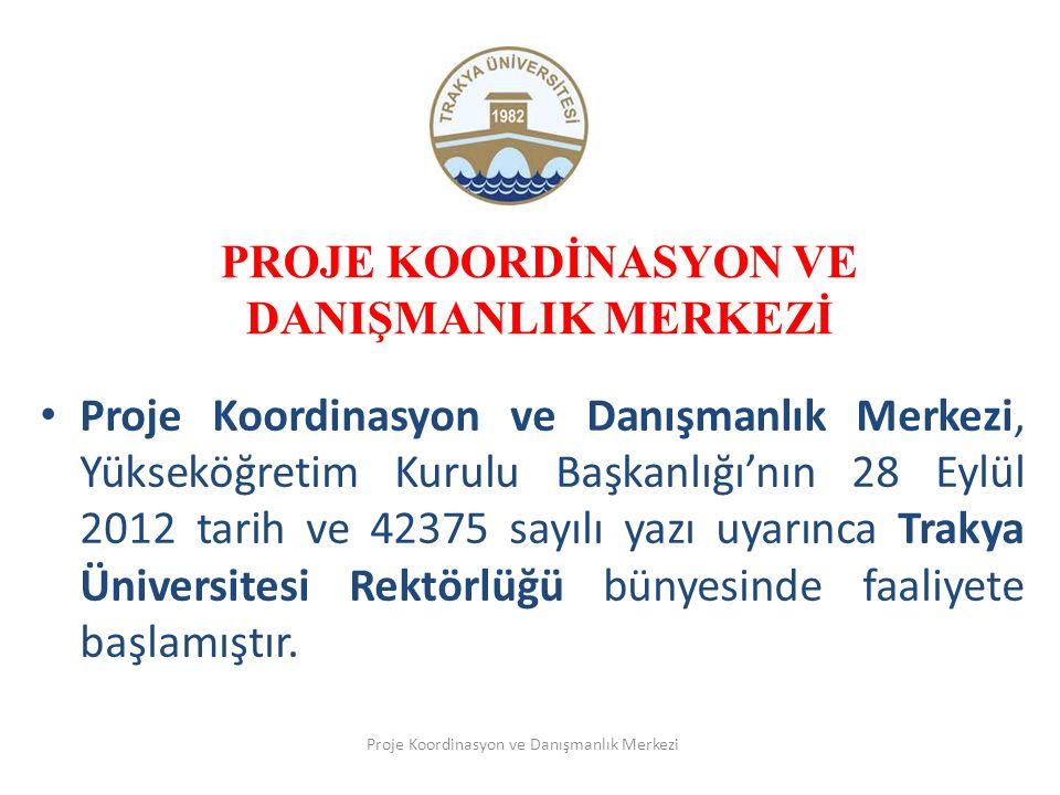 PROJE KOORDİNASYON VE DANIŞMANLIK MERKEZİ Proje Koordinasyon ve Danışmanlık Merkezi, Yükseköğretim Kurulu Başkanlığı'nın 28 Eylül 2012 tarih ve 42375