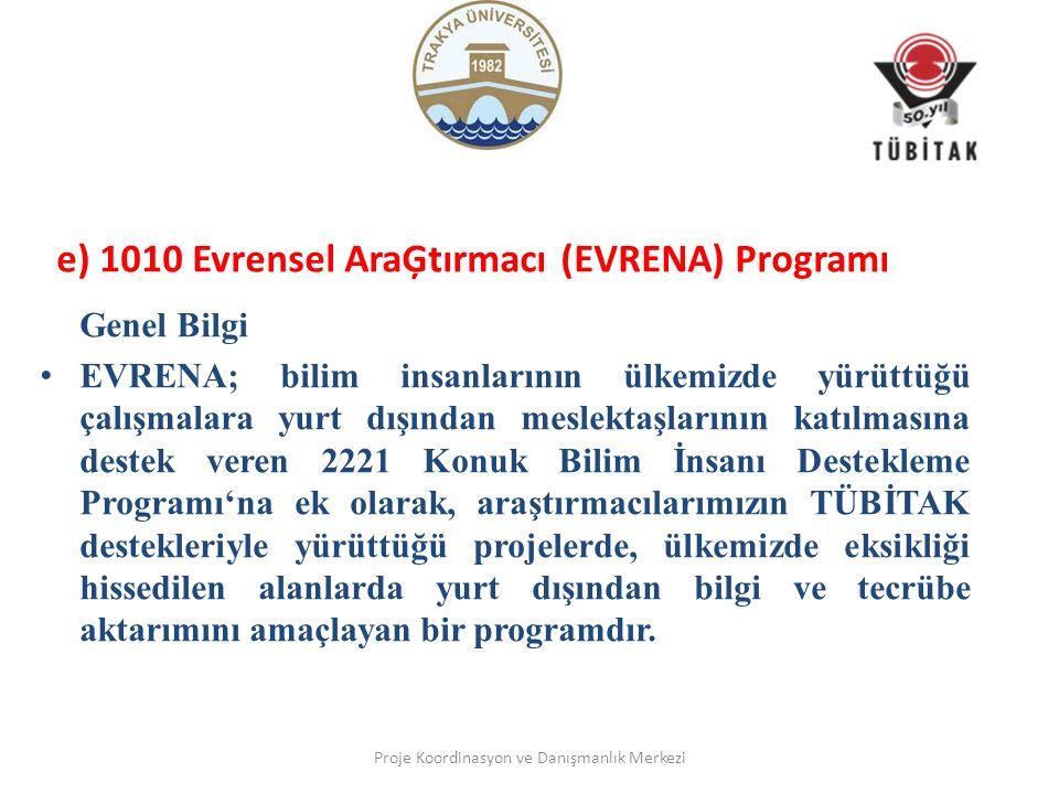 e) 1010 Evrensel AraĢtırmacı (EVRENA) Programı Genel Bilgi EVRENA; bilim insanlarının ülkemizde yürüttüğü çalışmalara yurt dışından meslektaşlarının k