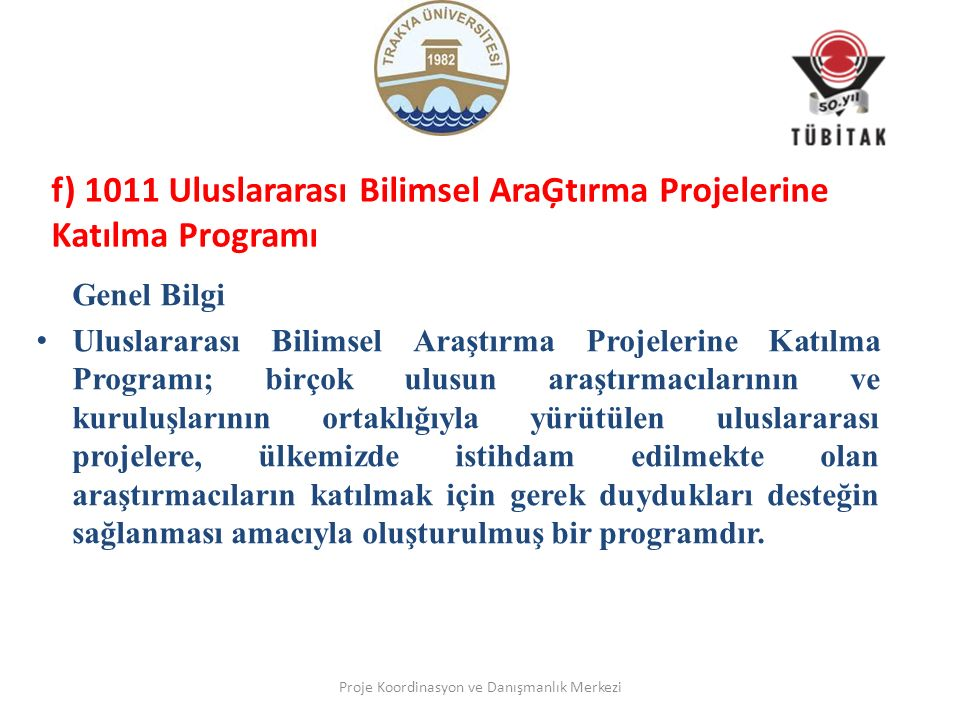 f) 1011 Uluslararası Bilimsel AraĢtırma Projelerine Katılma Programı Genel Bilgi Uluslararası Bilimsel Araştırma Projelerine Katılma Programı; birçok