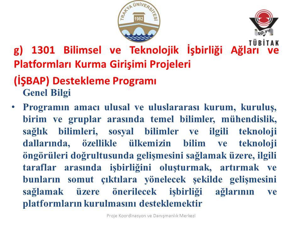 g) 1301 Bilimsel ve Teknolojik İşbirliği Ağları ve Platformları Kurma Girişimi Projeleri (İŞBAP) Destekleme Programı Genel Bilgi Programın amacı ulusa