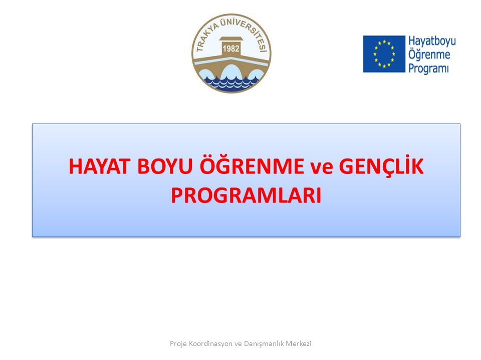 HAYAT BOYU ÖĞRENME ve GENÇLİK PROGRAMLARI Proje Koordinasyon ve Danışmanlık Merkezi
